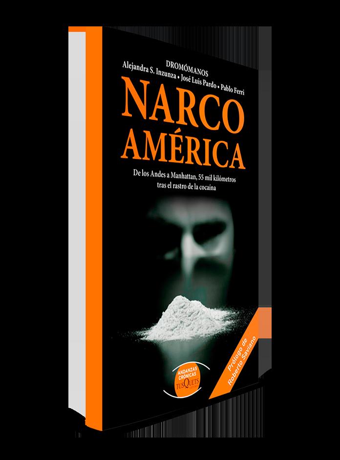 Libro Narco América. Un viaje por 18 países detrás de la la ruta de la cocaína desde Los Andes hasta las calles de Manhattan.